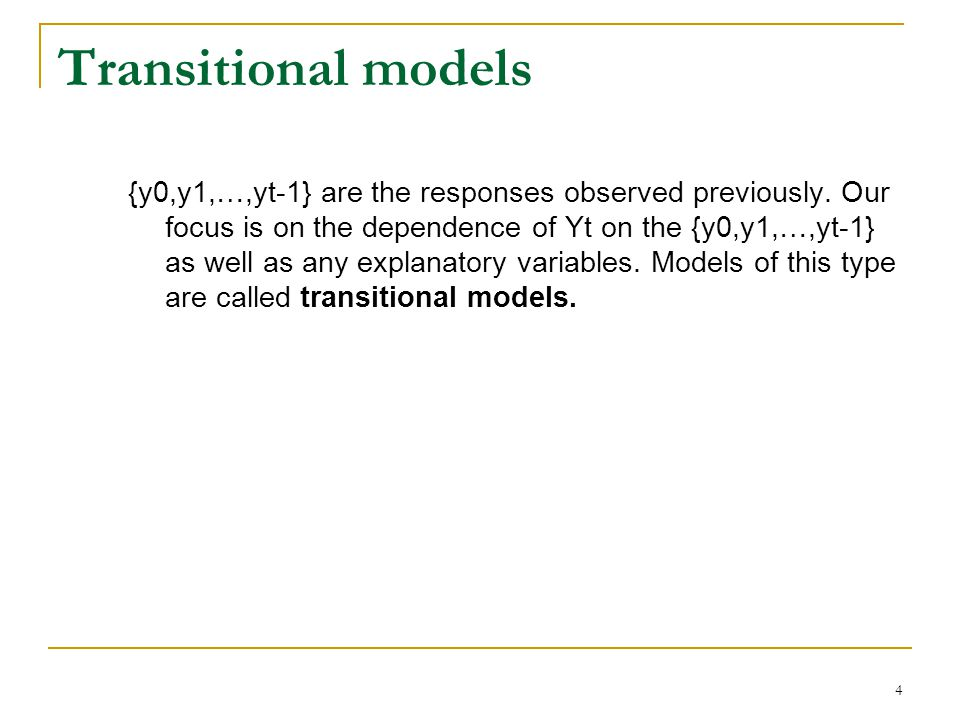 4 Transitional models {y0,y1,…,yt-1} are the responses observed previously.