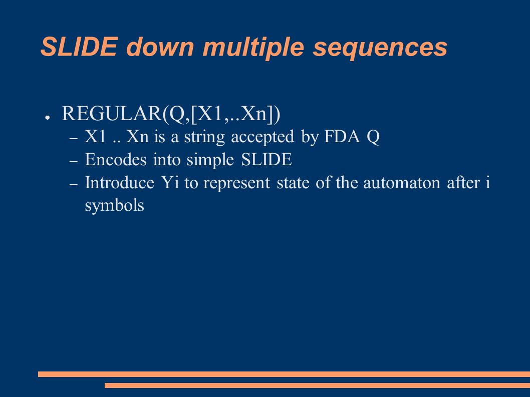 SLIDE down multiple sequences ● REGULAR(Q,[X1,..Xn]) – X1..