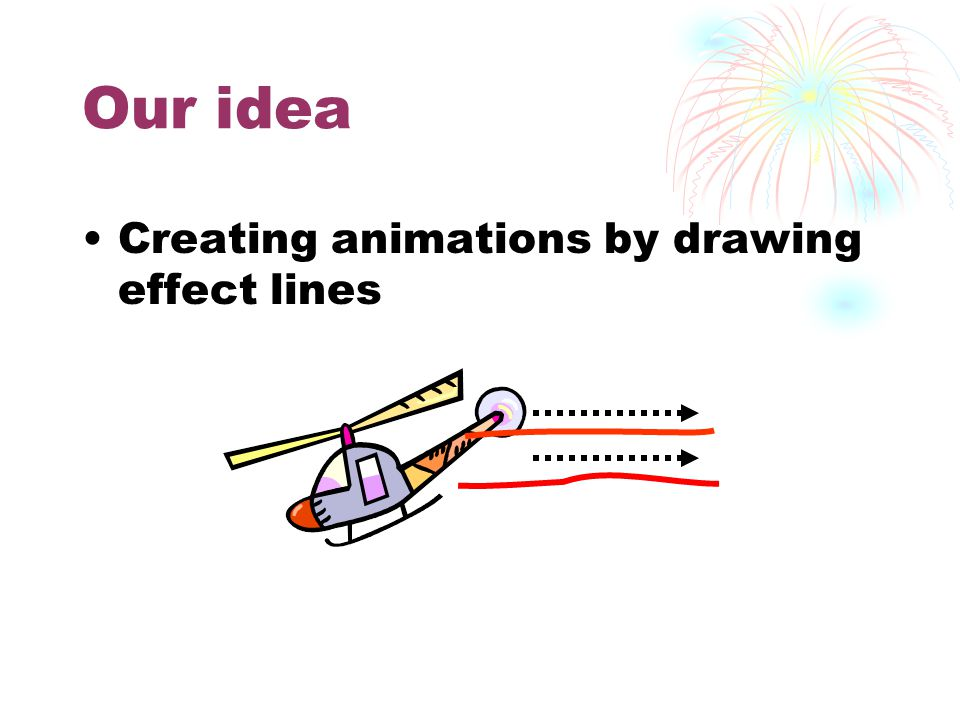 Our idea Creating animations by drawing effect lines