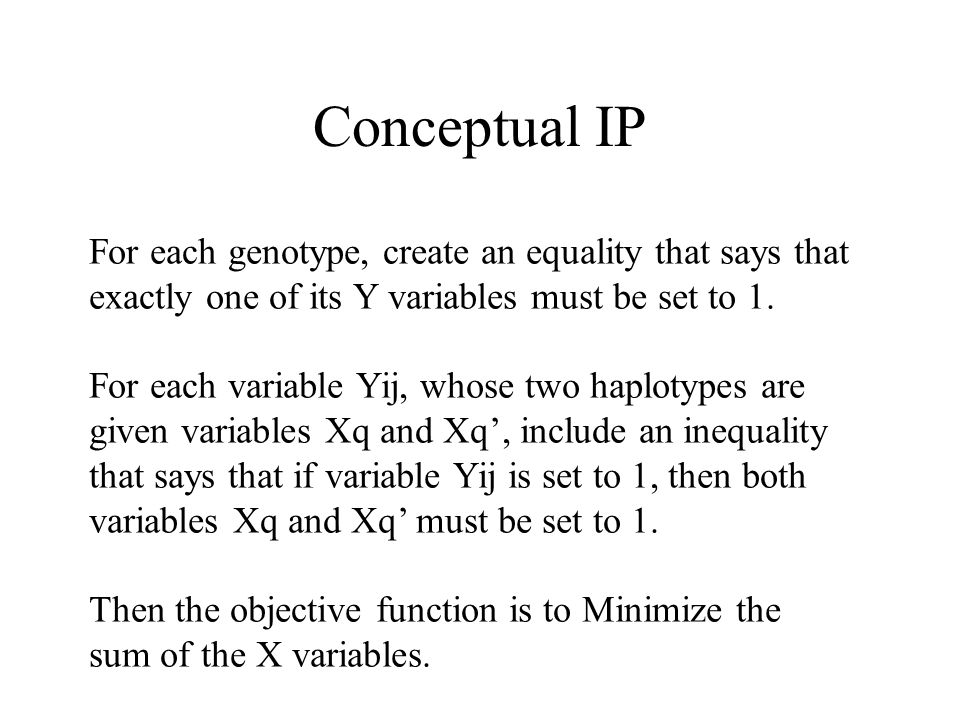 Conceptual IP For each genotype, create an equality that says that exactly one of its Y variables must be set to 1.