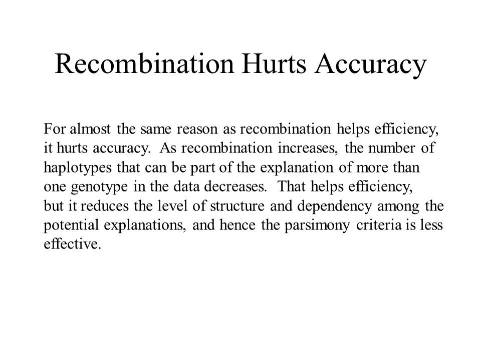 Recombination Hurts Accuracy For almost the same reason as recombination helps efficiency, it hurts accuracy.