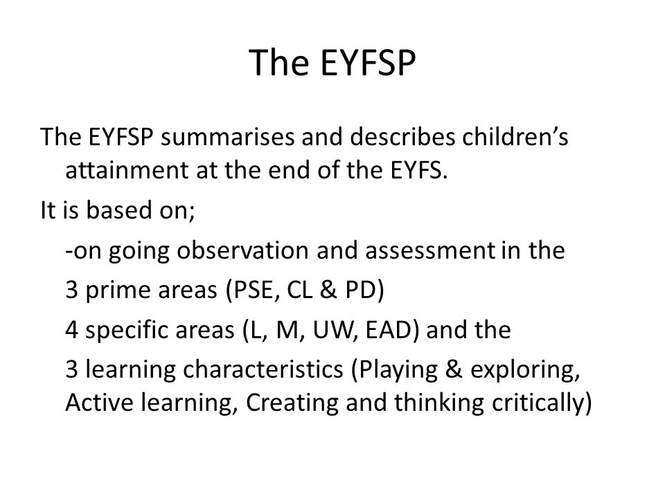 The EYFSP The EYFSP summarises and describes children's attainment at the end of the EYFS.