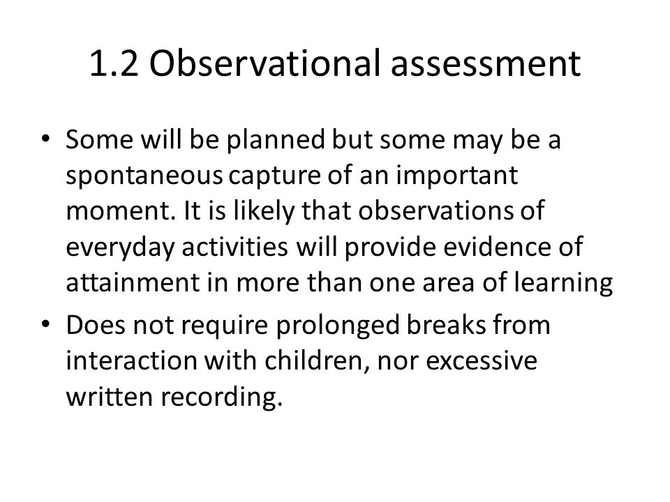 1.2 Observational assessment Some will be planned but some may be a spontaneous capture of an important moment.