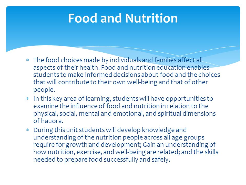  The food choices made by individuals and families affect all aspects of their health.