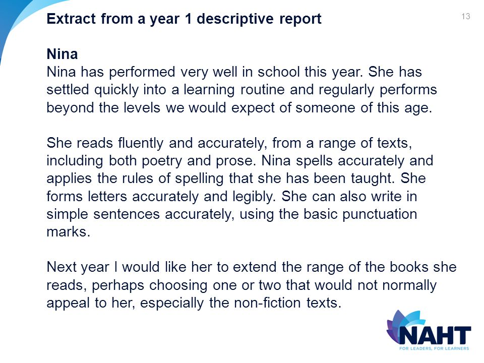 13 Extract from a year 1 descriptive report Nina Nina has performed very well in school this year.