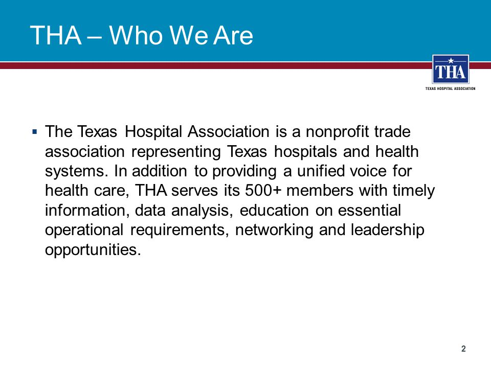 THA – Who We Are  The Texas Hospital Association is a nonprofit trade association representing Texas hospitals and health systems.