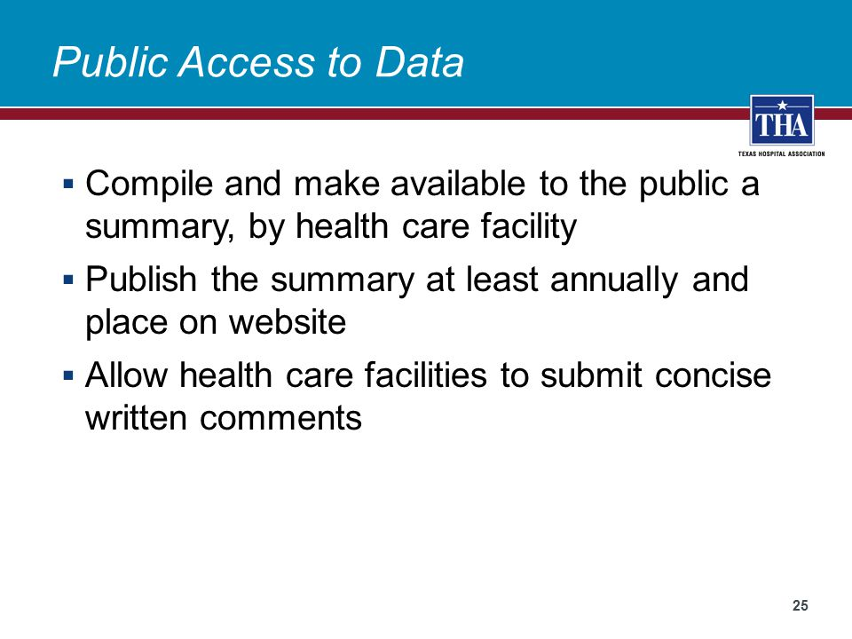 Public Access to Data  Compile and make available to the public a summary, by health care facility  Publish the summary at least annually and place on website  Allow health care facilities to submit concise written comments 25