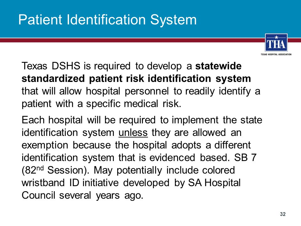 Patient Identification System Texas DSHS is required to develop a statewide standardized patient risk identification system that will allow hospital personnel to readily identify a patient with a specific medical risk.