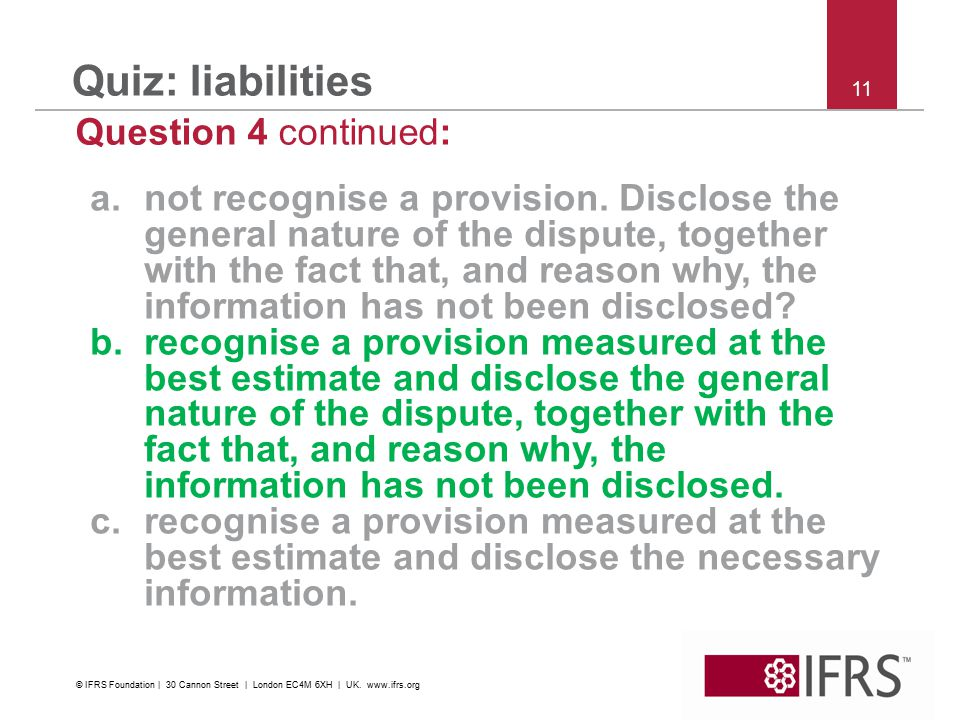 11 Quiz: liabilities Question 4 continued: a.not recognise a provision.