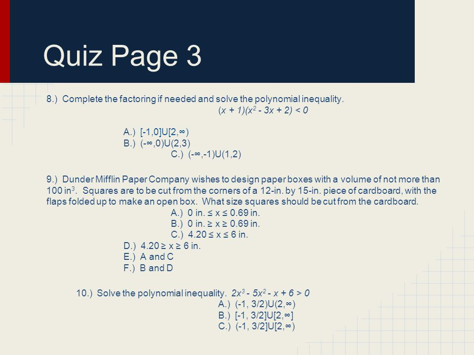 Quiz Page 3 8.) Complete the factoring if needed and solve the polynomial inequality.