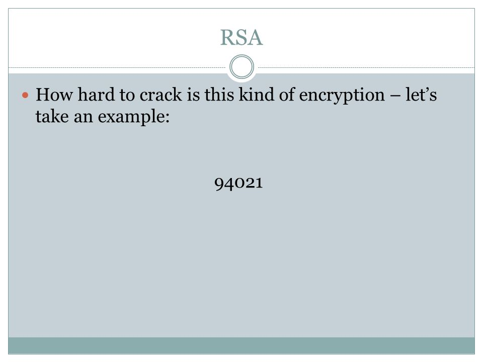 RSA How hard to crack is this kind of encryption – let's take an example: 94021