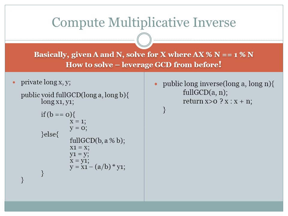 Basically, given A and N, solve for X where AX % N == 1 % N How to solve – leverage GCD from before .