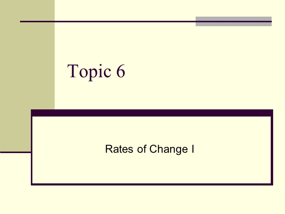 Topic 6 Rates of Change I