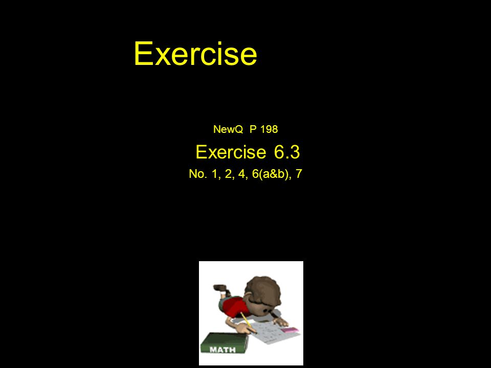 Exercise NewQ P 198 Exercise 6.3 No. 1, 2, 4, 6(a&b), 7