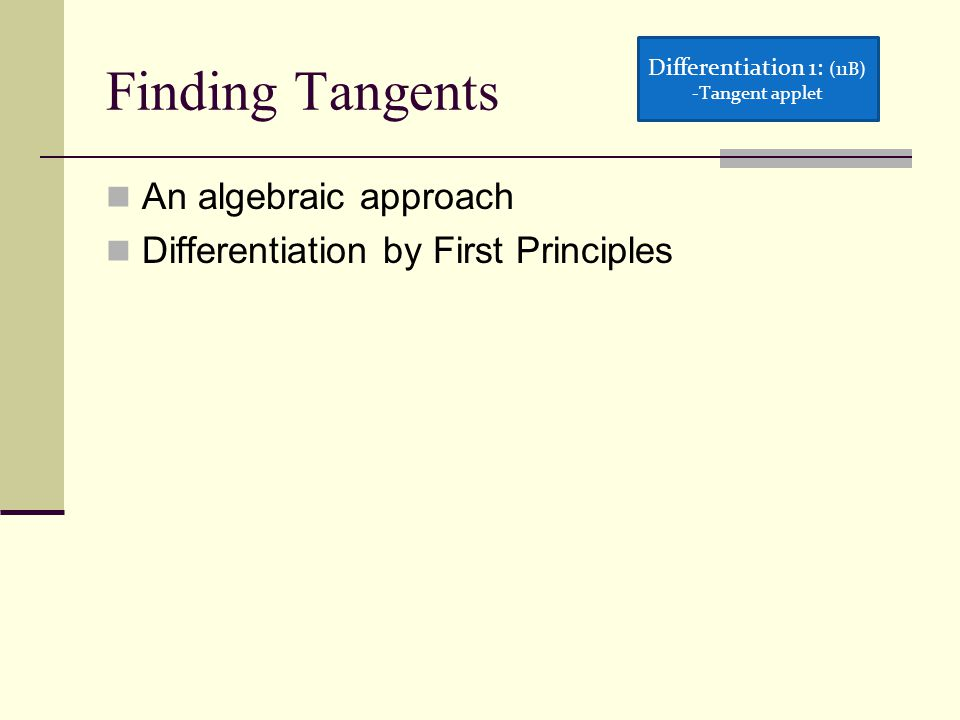 Finding Tangents An algebraic approach Differentiation by First Principles Differentiation 1: (11B) -Tangent appletTangent applet