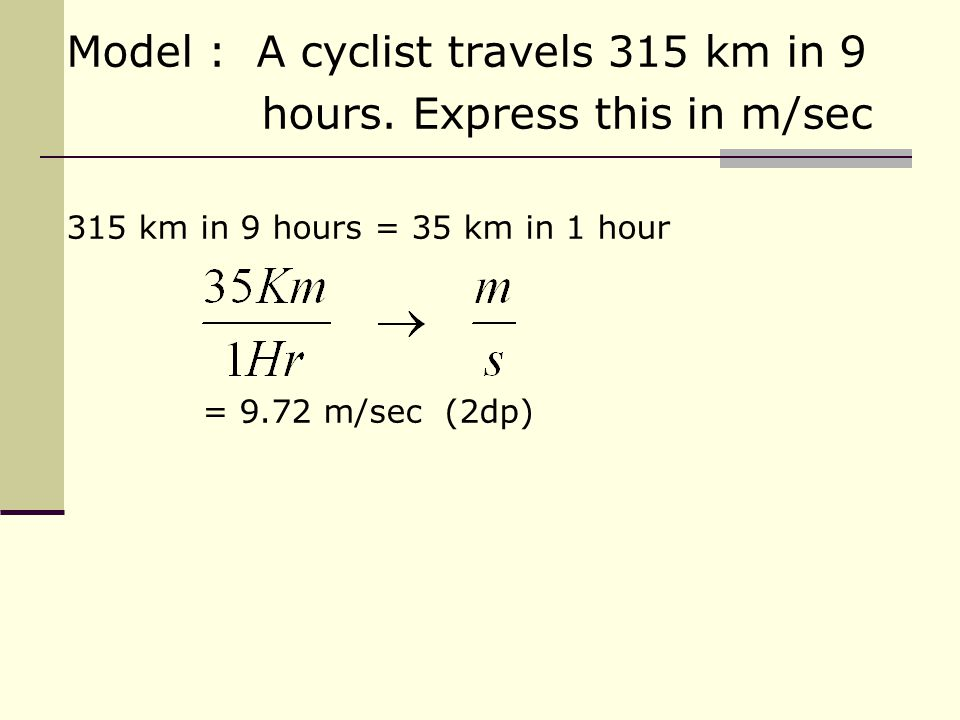 Model : A cyclist travels 315 km in 9 hours.