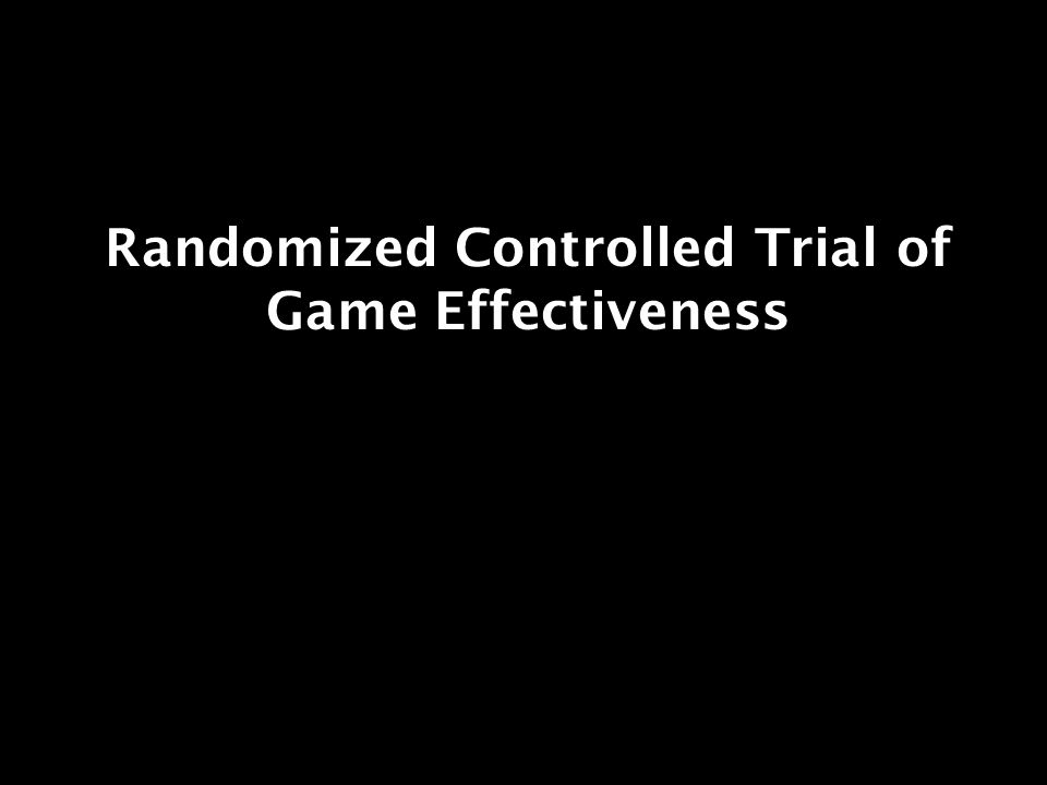 Randomized Controlled Trial of Game Effectiveness