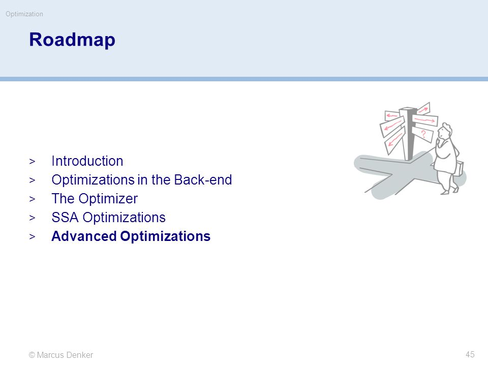 © Marcus Denker Optimization Roadmap  Introduction  Optimizations in the Back-end  The Optimizer  SSA Optimizations  Advanced Optimizations 45