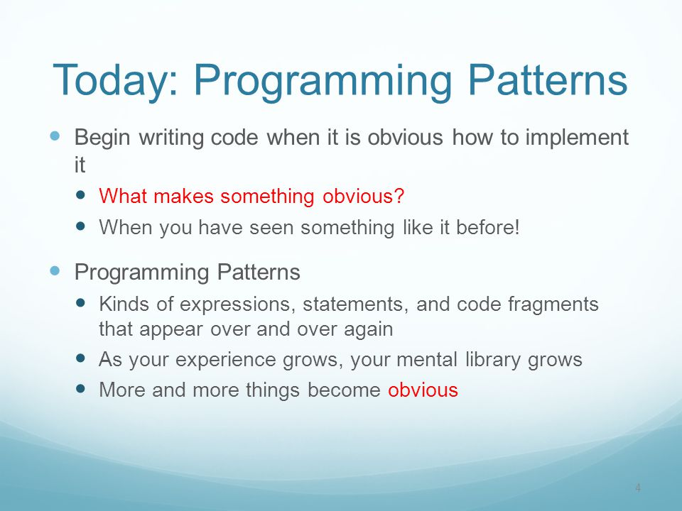 Today: Programming Patterns Begin writing code when it is obvious how to implement it What makes something obvious.