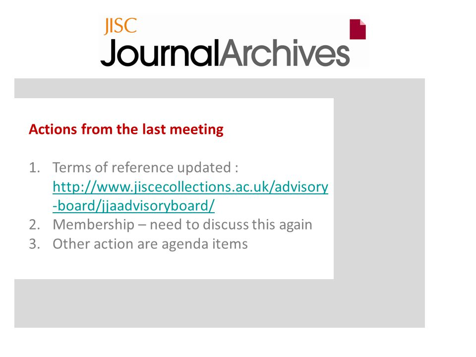 Actions from the last meeting 1.Terms of reference updated :   -board/jjaadvisoryboard/   -board/jjaadvisoryboard/ 2.Membership – need to discuss this again 3.Other action are agenda items