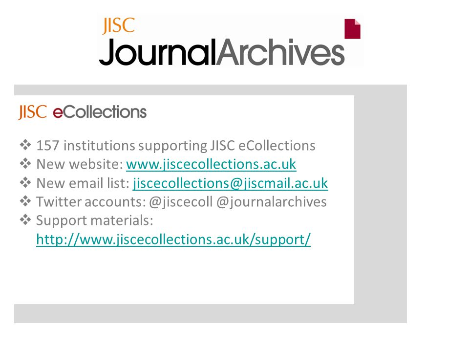  157 institutions supporting JISC eCollections  New website:    New  list:    Support materials: