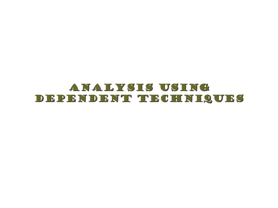 Analysis Using Dependent Techniques