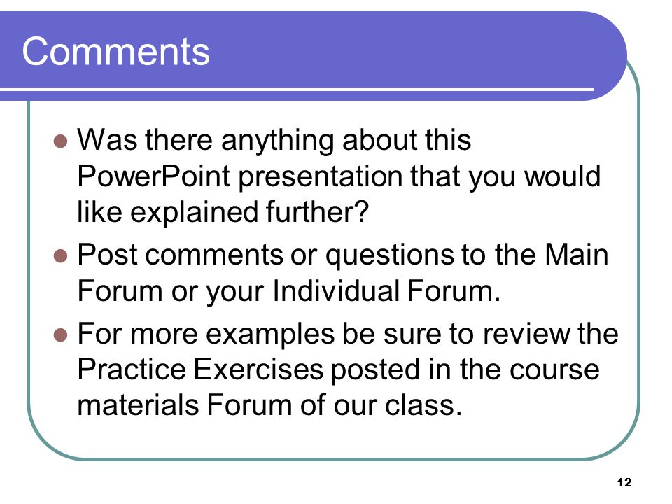 12 Comments Was there anything about this PowerPoint presentation that you would like explained further.