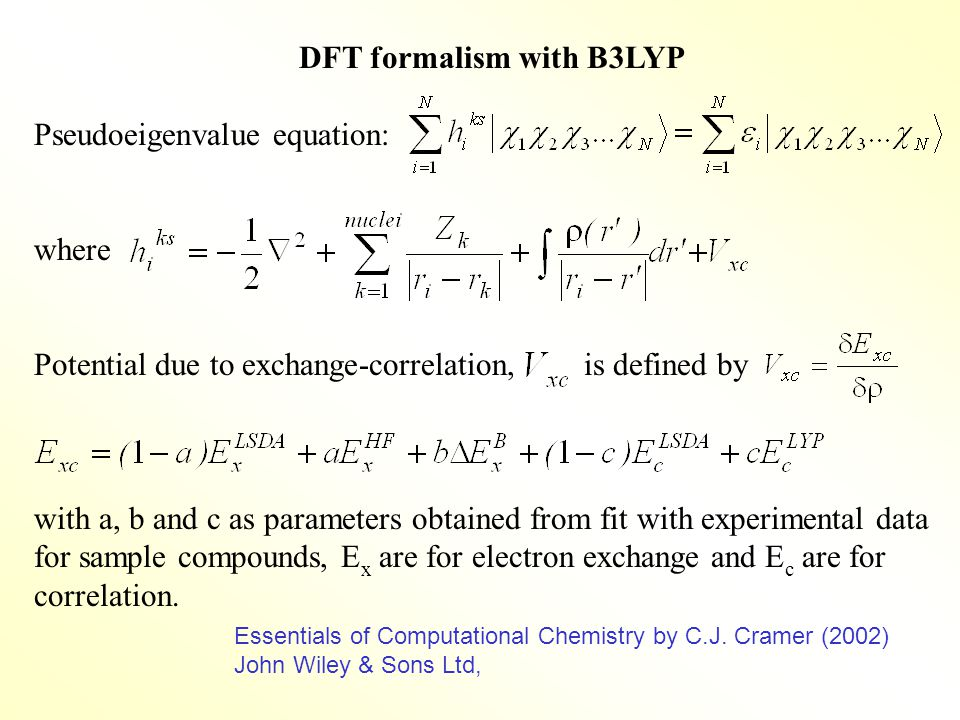 DFT formalism with B3LYP Pseudoeigenvalue equation: where Potential due to exchange-correlation, is defined by with a, b and c as parameters obtained from fit with experimental data for sample compounds, E x are for electron exchange and E c are for correlation.