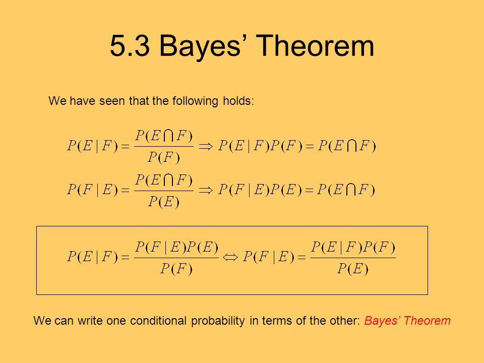 5.3 Bayes' Theorem We have seen that the following holds: We can write one conditional probability in terms of the other: Bayes' Theorem
