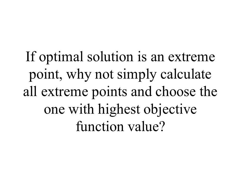 If optimal solution is an extreme point, why not simply calculate all extreme points and choose the one with highest objective function value