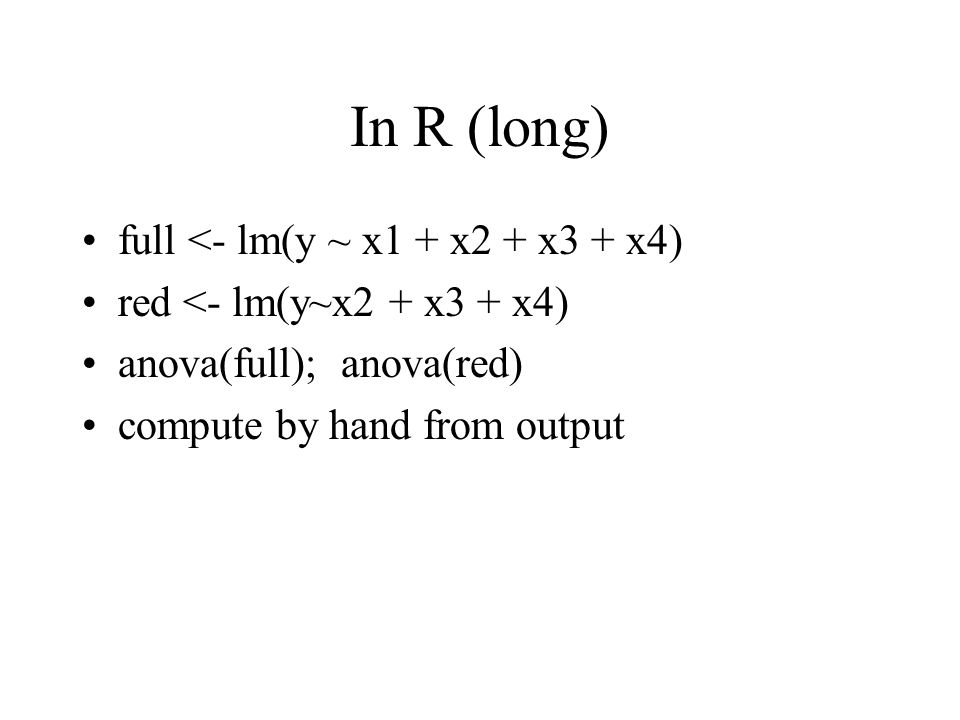In R (long) full <- lm(y ~ x1 + x2 + x3 + x4) red <- lm(y~x2 + x3 + x4) anova(full); anova(red) compute by hand from output