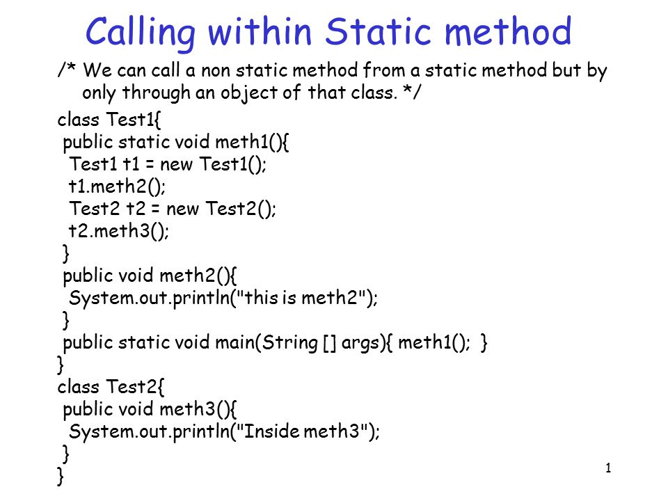 1 Calling within Static method /* We can call a non static method from a static method but by only through an object of that class.