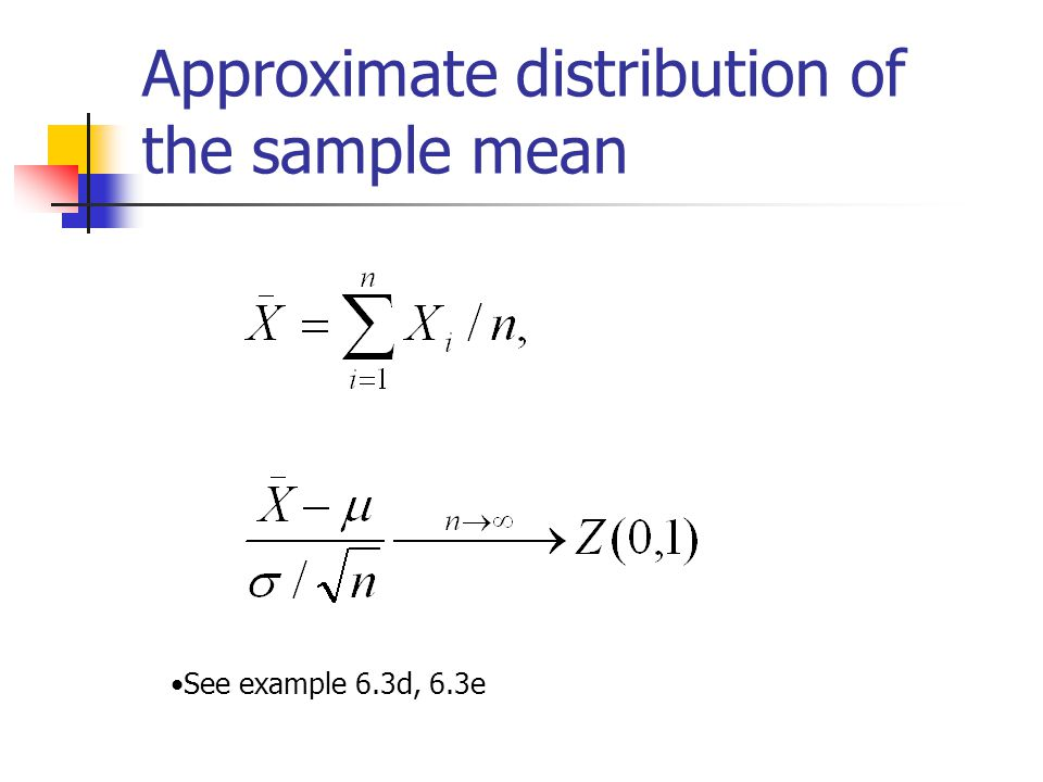 Approximate distribution of the sample mean See example 6.3d, 6.3e
