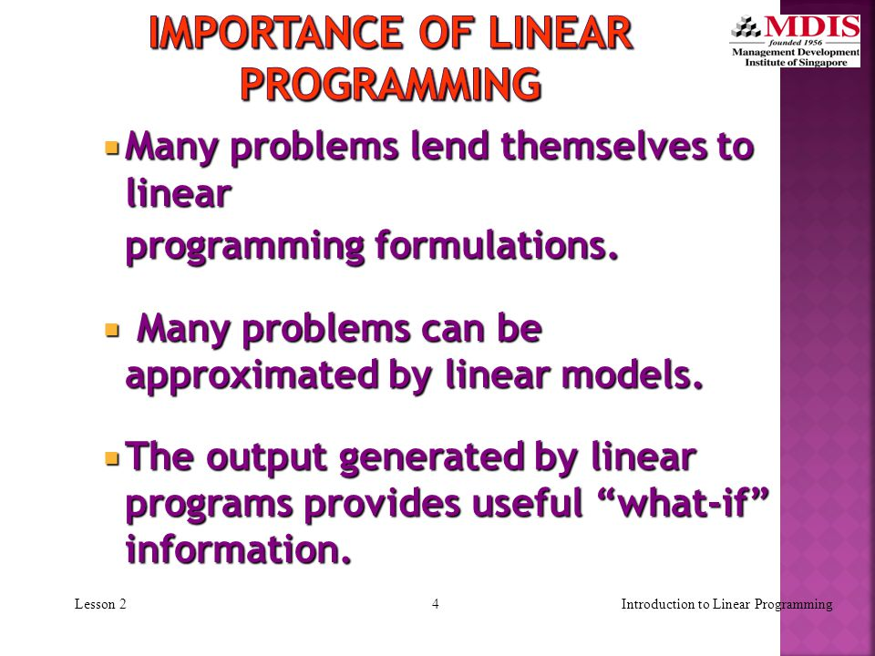 3Introduction to Linear ProgrammingLesson 2  The linear model consists of the following components:  A set of decision variables.