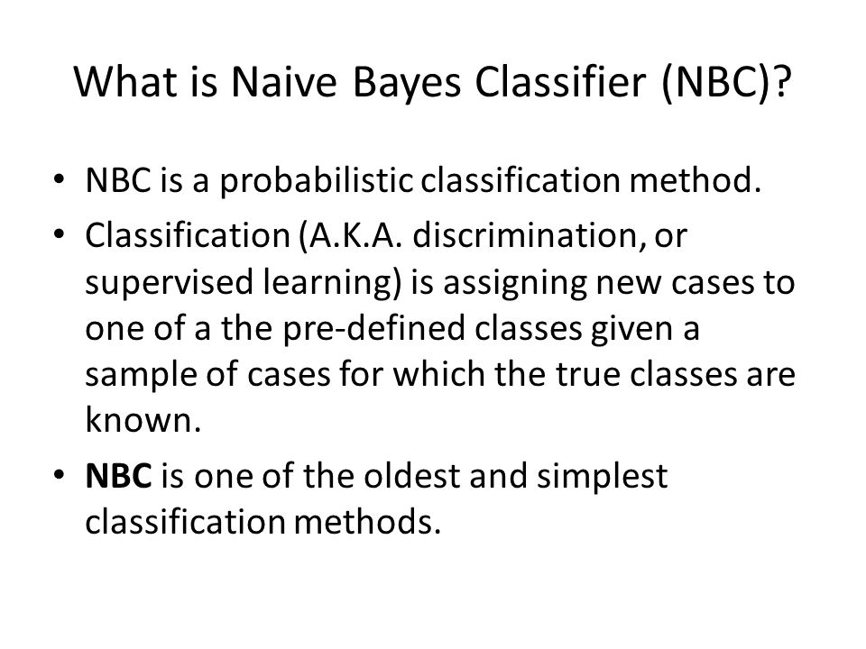 What is Naive Bayes Classifier (NBC). NBC is a probabilistic classification method.
