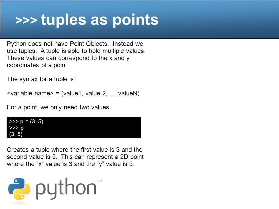 >>> tuples as points Python does not have Point Objects.