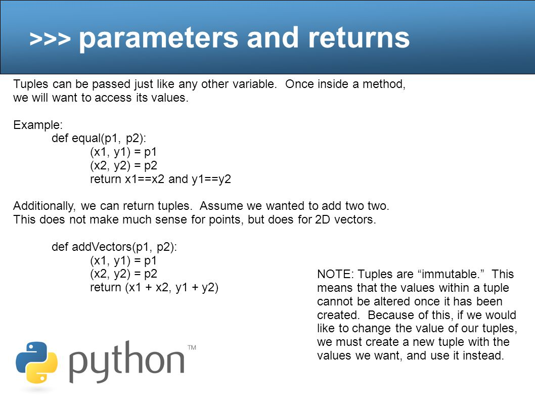 >>> parameters and returns Tuples can be passed just like any other variable.