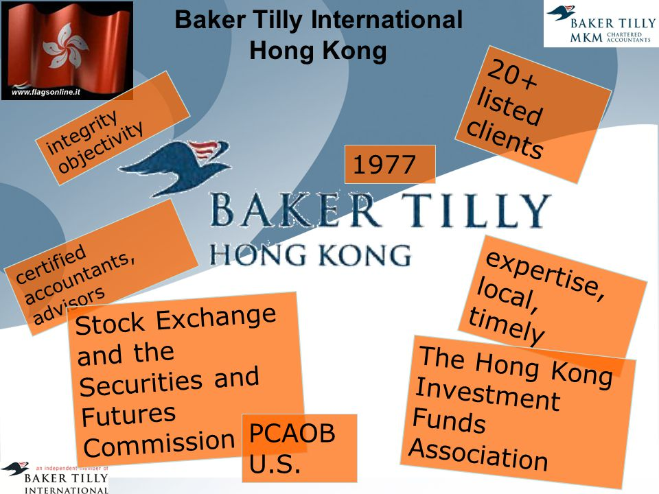 Baker Tilly International Hong Kong 1977 integrity objectivity 20+ listed clients certified accountants, advisors expertise, local, timely Stock Exchange and the Securities and Futures Commission PCAOB U.S.