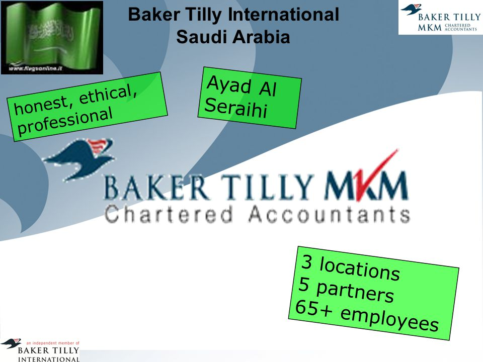 Baker Tilly International Saudi Arabia Ayad Al Seraihi honest, ethical, professional 3 locations 5 partners 65+ employees