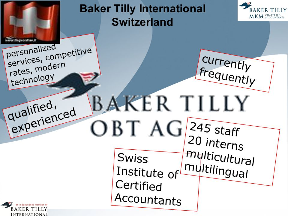 Baker Tilly International Switzerland personalized services, competitive rates, modern technology currently frequently Swiss Institute of Certified Accountants 245 staff 20 interns multicultural multilingual qualified, experienced
