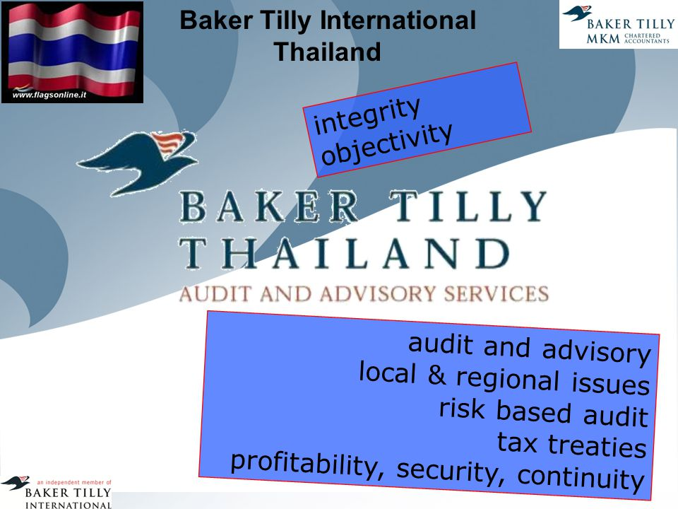 Baker Tilly International Thailand integrity objectivity audit and advisory local & regional issues risk based audit tax treaties profitability, security, continuity