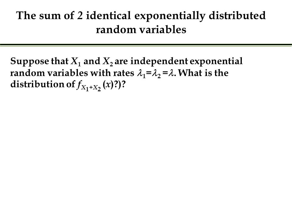 Suppose that X 1 and X 2 are independent exponential random variables with rates 1 = 2 =.
