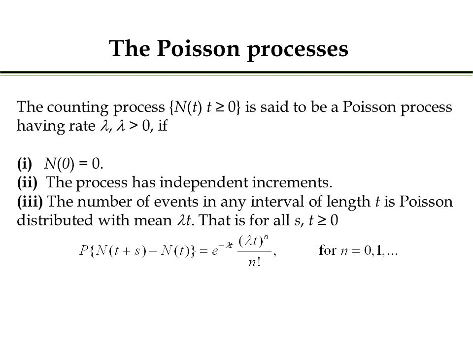The Poisson processes The counting process { N ( t ) t ≥ 0} is said to be a Poisson process having rate, > 0, if (i) N ( 0 ) = 0.