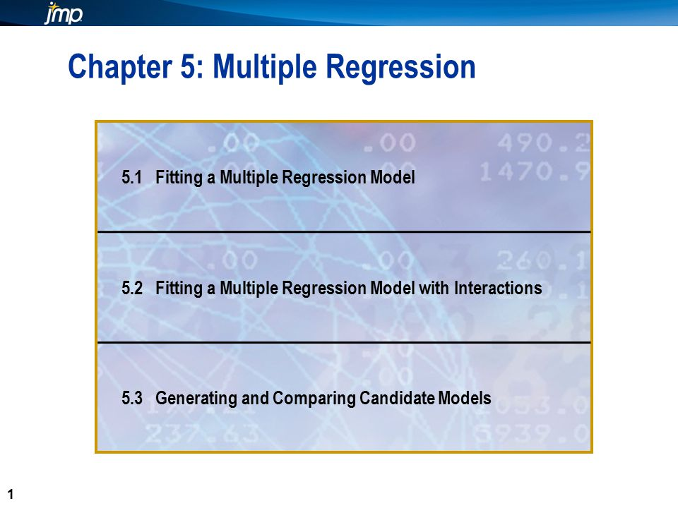 1 1 Chapter 5: Multiple Regression 5.1 Fitting a Multiple Regression Model 5.2 Fitting a Multiple Regression Model with Interactions 5.3 Generating and Comparing Candidate Models