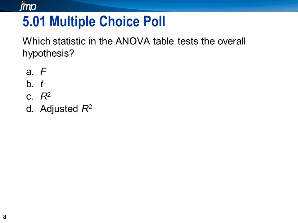 8 5.01 Multiple Choice Poll Which statistic in the ANOVA table tests the overall hypothesis.