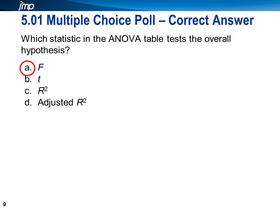 9 5.01 Multiple Choice Poll – Correct Answer Which statistic in the ANOVA table tests the overall hypothesis.