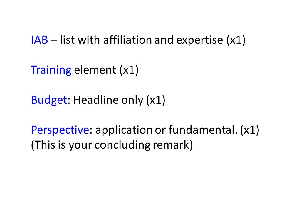 IAB – list with affiliation and expertise (x1) Training element (x1) Budget: Headline only (x1) Perspective: application or fundamental.