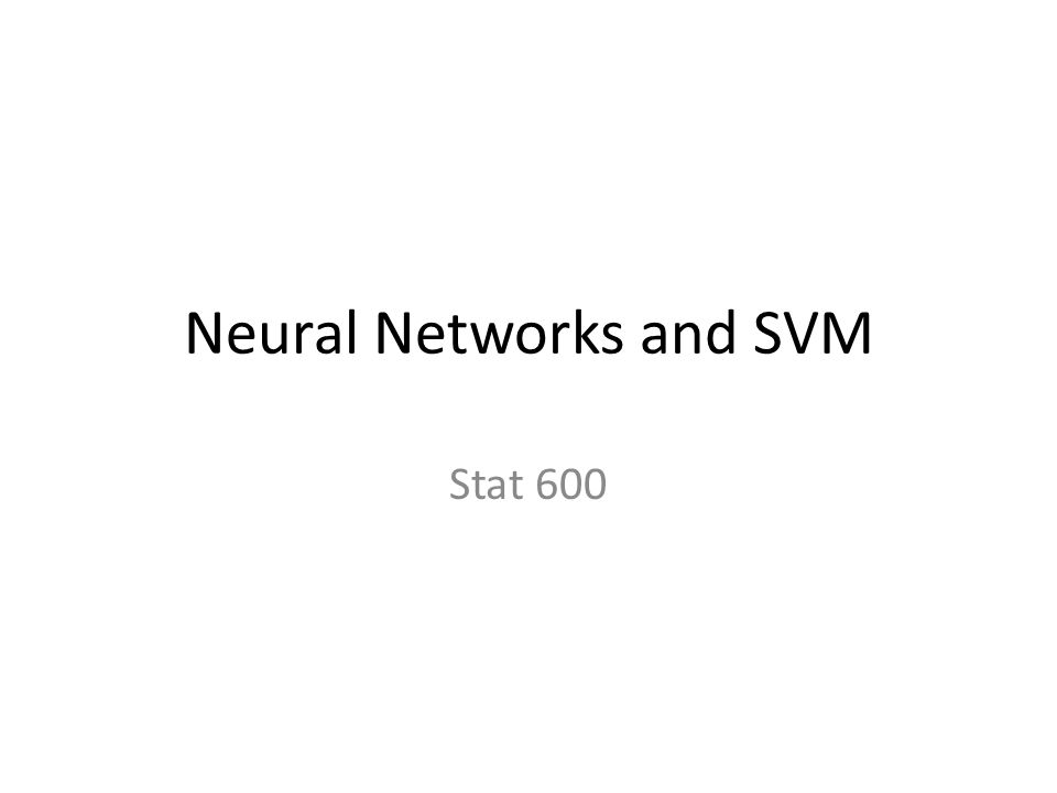 Neural Networks and SVM Stat 600