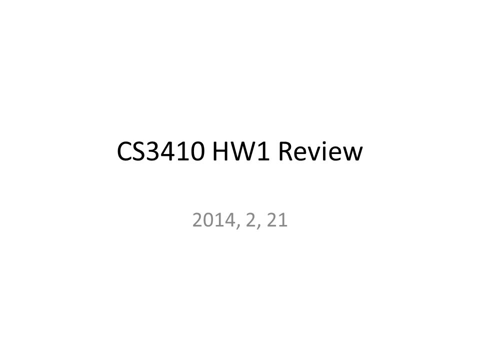 CS3410 HW1 Review 2014, 2, 21