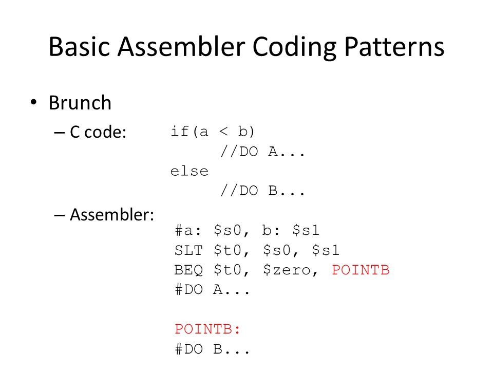 Basic Assembler Coding Patterns Brunch – C code: – Assembler: if(a < b) //DO A...